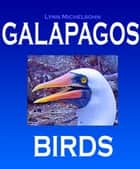 Galapagos Birds: Wildlife Photographs from Ecuador's Galapagos Archipelago, the Encantadas or Enchanted Isles, with words of Herman Melville, Charles Darwin, and HMS Beagle Captain Robert FitzRoy ebook by Lynn Michelsohn