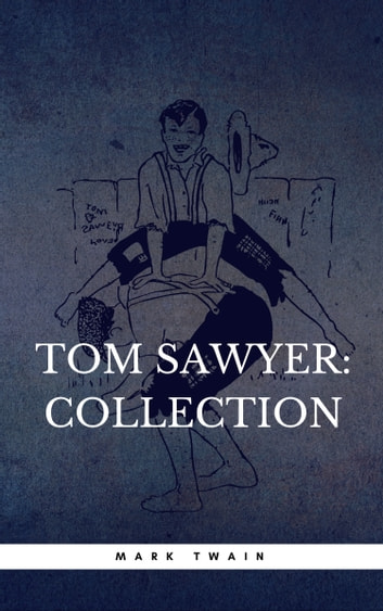 The Complete Tom Sawyer (all four books in one volume) ebook by Mark Twain