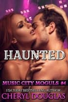 Haunted (Music City Moguls #4) ebook by Cheryl Douglas