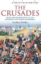 A Brief History of the Crusades ebook by Geoffrey Hindley