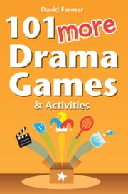 101 More Drama Games and Activities ebook by David Farmer