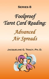 Foolproof Tarot Card Reading: Advanced Air Spreads - Series 8 ebook by Jacqueline Tracy