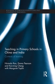 Teaching in Primary Schools in China and India - Contexts of learning ebook by Nirmala Rao,Emma Pearson,Kai-ming Cheng,Margaret Taplin