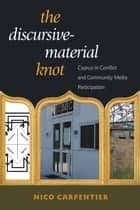 The Discursive-Material Knot - Cyprus in Conflict and Community Media Participation ebook by Nico Carpentier