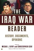 The Iraq War Reader ebook by Micah L Sifry,Christopher Cerf