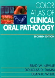 Color Atlas of Clinical Oral Pathology ebook by Neville, Brad W.
