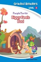 Biggy Feels Bad (Purple Turtle, English Graded Readers, Level 3) ebook by Imogen Kingsley