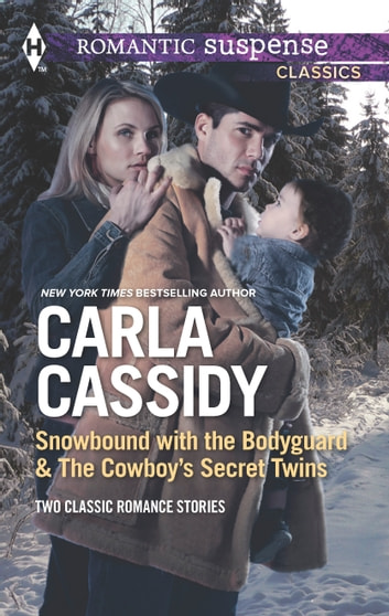 Snowbound with the Bodyguard & The Cowboy's Secret Twins - Snowbound with the Bodyguard\The Cowboy's Secret Twins ebook by Carla Cassidy