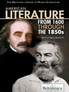 American Literature from 1600 Through the 1850s ebook by Britannica Educational Publishing,Augustyn,Adam