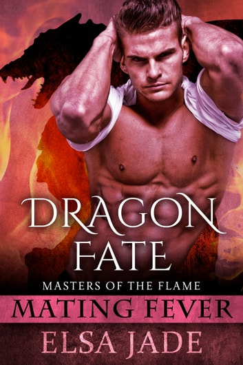 Dragon Fate - Masters of the Flame ebook by Elsa Jade