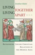 Living Together, Living Apart ebook by Jonathan Elukin