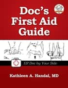 Doc's First Aid Guide eBook by Kathleen A. Handal, MD