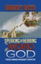 Speaking & Hearing the Word of God ebook by Rodney Boyd