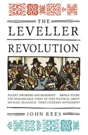 The Leveller Revolution - Radical Political Organisation in England, 1640-1650 ebook by John Rees