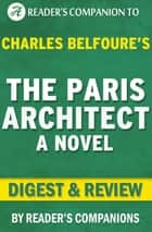 The Paris Architect: A Novel By Charles Belfoure | Digest & Review ebook by Reader's Companions