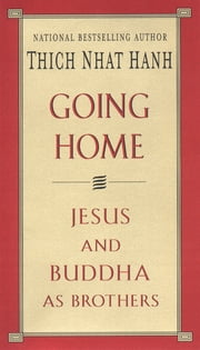 Going Home - Jesus and Buddha as Brothers ebook by Thich Nhat Hanh