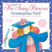 The Very Fairy Princess: Graduation Girl! ebook by Julie Andrews,Emma Walton Hamilton,Christine Davenier