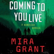 Coming to You Live - A Newsflesh Novella audiobook by Mira Grant
