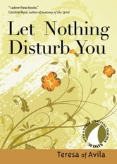 Let Nothing Disturb You (30 Days with a Great Spiritual Teacher Series) ebook by Teresa of Avila