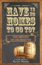 Have Ye No Homes To Go To? ebook by Kevin Martin