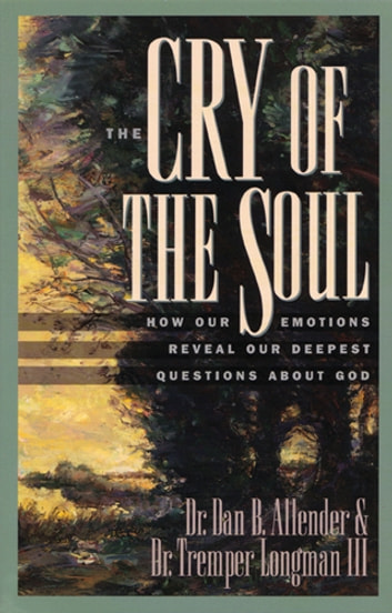 The Cry of the Soul - How Our Emotions Reveal Our Deepest Questions About God ebook by Dan Allender,Tremper Longman