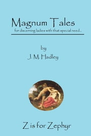 Magnum Tales ~ Z is for Zephyr ebook by J.M. Hadley