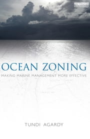 Ocean Zoning - Making Marine Management More Effective ebook by Tundi S. Agardy