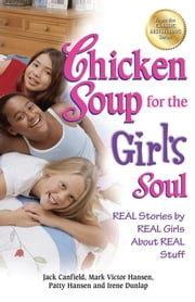 Chicken Soup for the Girl's Soul - Real Stories by Real Girls About Real Stuff ebook by Jack Canfield,Mark Victor Hansen