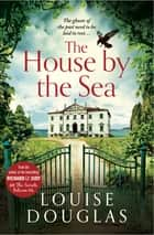 The House by the Sea - A chilling, unforgettable book club read for 2021 ebook by Louise Douglas