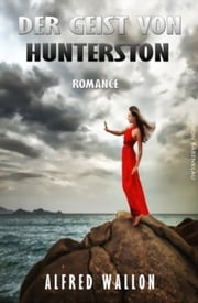 Der Geist von Hunterston - Cassiopeiapress Romantic Thriller/ Edition Bärenklau ebook by Alfred Wallon
