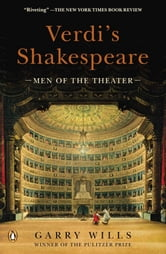 Verdi's Shakespeare - Men of the Theater ebook by Garry Wills
