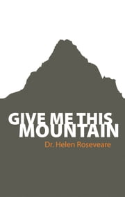 Give Me This Mountain ebook by Roseveare, Helen