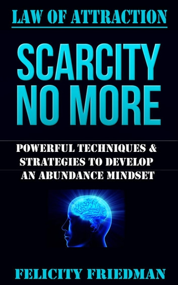 Law of Attraction: Scarcity No More ebook by Felicity Friedman