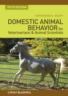 Domestic Animal Behavior for Veterinarians and Animal Scientists ebook by Katherine A. Houpt