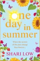 One Day In Summer - The perfect uplifting read for 2021 from bestseller Shari Low ebook by Shari Low