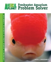 Freshwater Aquarium Problem Solver ebook by David E. Boruchowitz