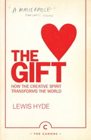 The Gift - How the Creative Spirit Transforms the World ebook by Lewis Hyde