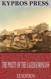 The Polity of the Lacedaemonians ebook by Xenophon