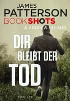 Dir bleibt der Tod - Packender Thriller vom Bestseller Autor der Alex Cross Romane ebook by James Patterson, Gabriele Ramm