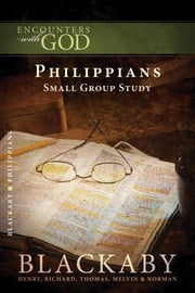 Philippians - A Blackaby Bible Study Series ebook by Henry Blackaby,Richard Blackaby,Tom Blackaby,Melvin Blackaby,Norman Blackaby