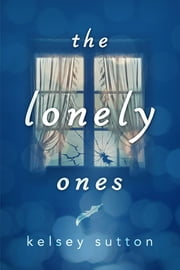 The Lonely Ones ebook by Kelsey Sutton