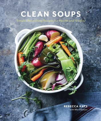 Clean Soups - Simple, Nourishing Recipes for Health and Vitality [A Cookbook] ebook by Rebecca Katz,Mat Edelson