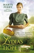Lydia's Hope - The Lost Sisters of Pleasant Valley, Book One ebook by Marta Perry