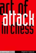 Art of Attack in Chess ebook by Vladimir Vukovic