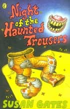 Night of the Haunted Trousers ebook by Susan Gates
