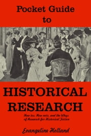 Pocket Guide to Historical Research - How tos, How nots, and the Whys of Research for Historical Fiction ebook by Evangeline Holland