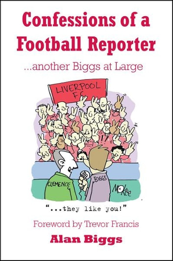 Confessions of a Football Reporter …Another Biggs at Large eBook by Biggs Alan