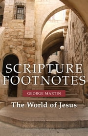 Scripture Footnotes - The World of Jesus ebook by George Martin