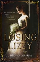 Losing Lizzy - A Pride and Prejudice Vagary ebook by