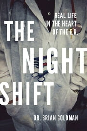 The Night Shift - Real Life in the Heart of the E.R. ebook by Dr. Brian Goldman